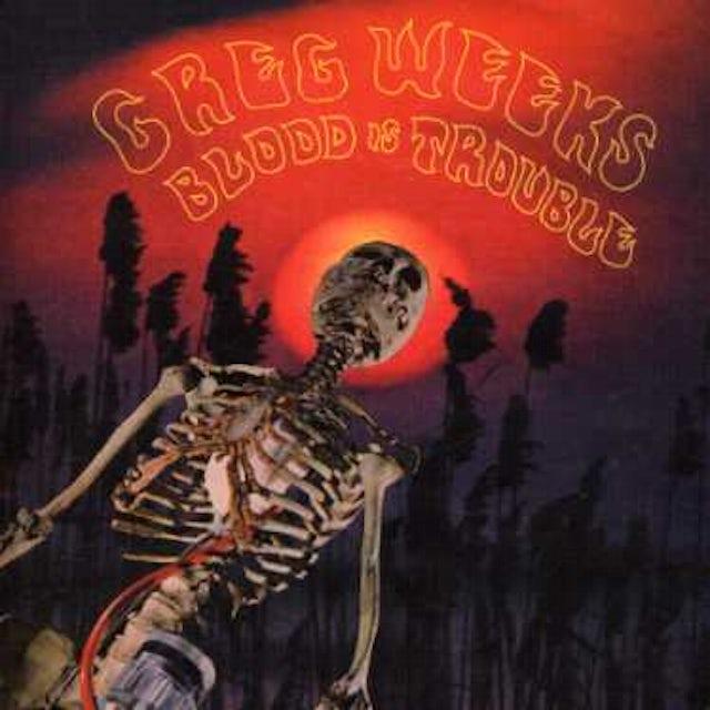 Greg Weeks BLOOD IS TROUBLE CD