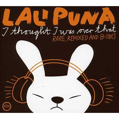 Lali Puna I THOUGHT I WAS OVER THAT: RARE REMIXED & B-SIDES CD
