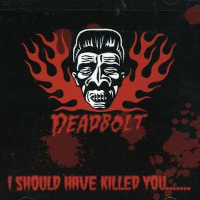Deadbolt I SHOULD HAVE KILLED YOU CD
