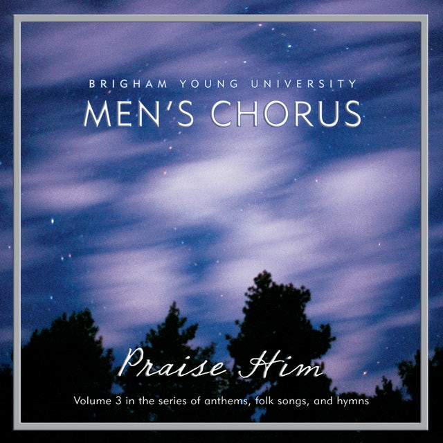 BYU Men's Chorus PRAISE HIM CD