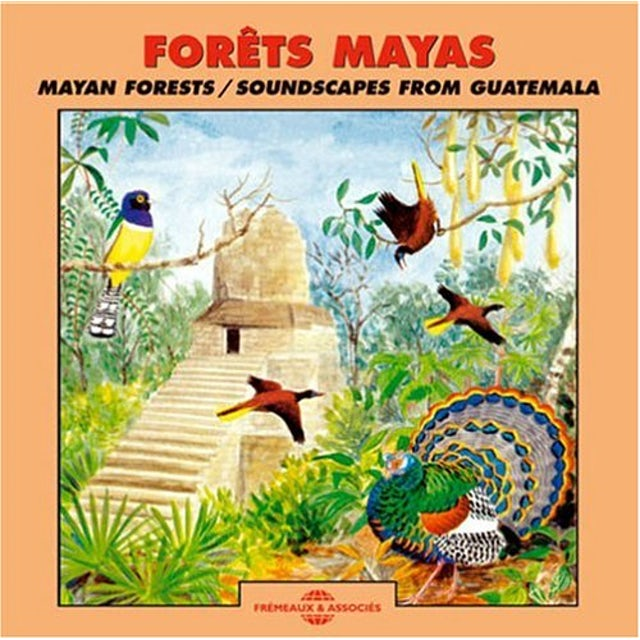 Sounds of Nature MAYAN FORESTS: SOUNDSCAPES FROM GUATEMALA CD