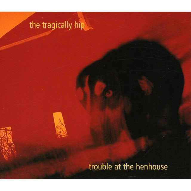 The Tragically Hip TROUBLE AT THE HENHOUSE CD