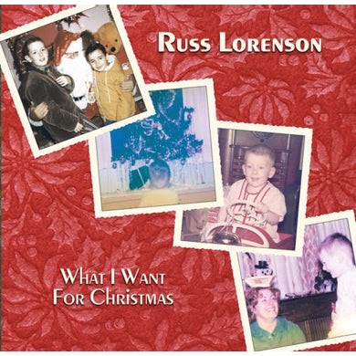 Russ Lorenson WHAT I WANT FOR CHRISTMAS CD