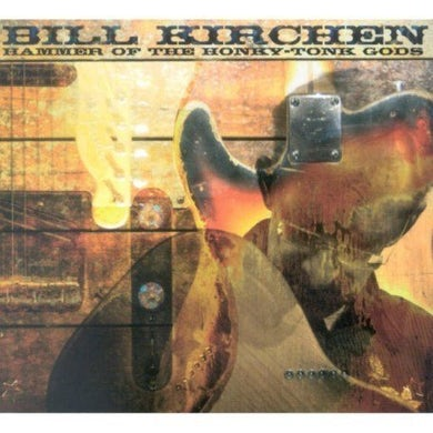 Bill Kirchen HAMMER OF THE HONKY TONK GODS CD