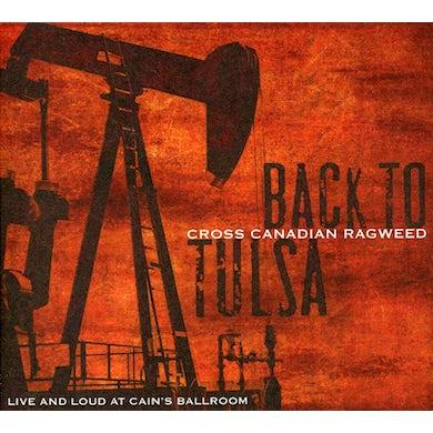Cross Canadian Ragweed BACK TO TULSA: LIVE & LOUD AT CAIN'S BALLROOM CD