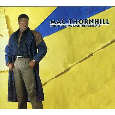 Mac Thornhill WHO'S GONNA EASE THE PRESSURE CD