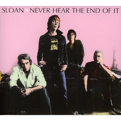 Sloan NEVER HEAR THE END OF IT CD