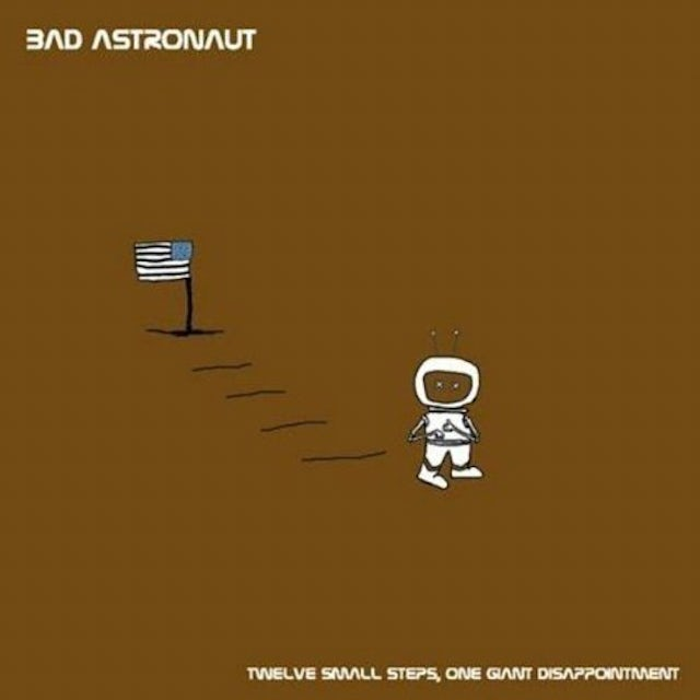 Bad Astronaut TWELVE SMALL STEPS ONE GIANT DISAPPOINTMENT CD
