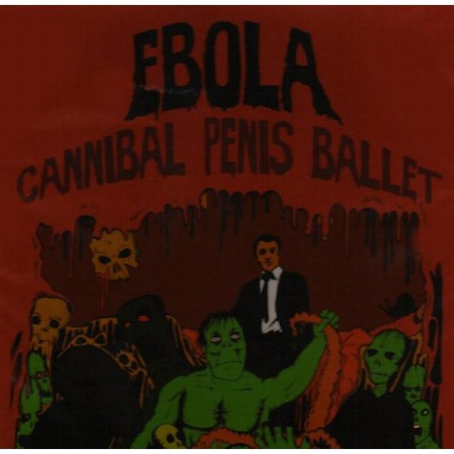 Ebola CANNIBAL PENIS BALLET CD
