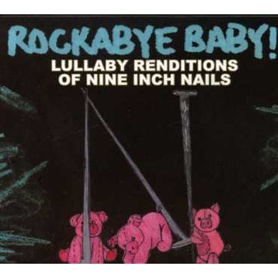 Rockabye Baby! LULLABY RENDITIONS OF NINE INCH NAILS CD