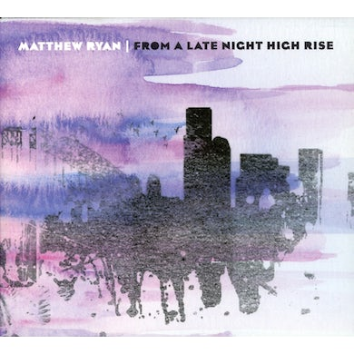 Matthew Ryan FROM A LATE NIGHT HIGH RISE CD