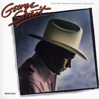 George Strait DOES FORT WORTH EVER CROSS YOUR MIND CD
