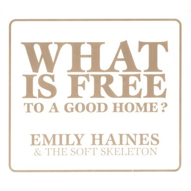 Emily Haines & Soft Skeleton WHAT IS FREE TO A GOOD HOME CD