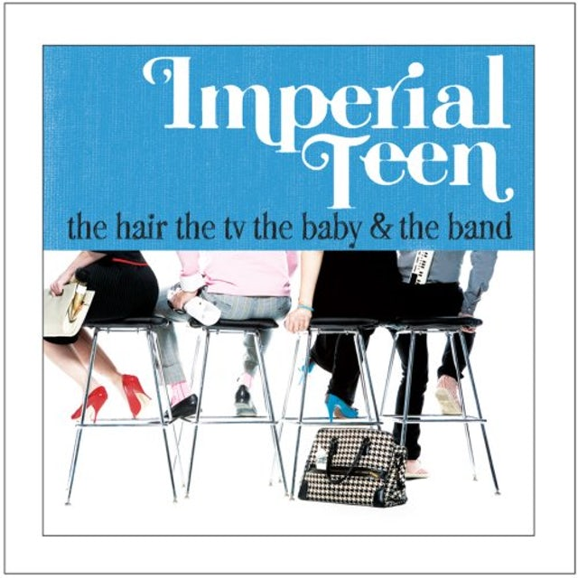 Imperial Teen THE HAIR THE TV THE BABY AND THE BAND CD