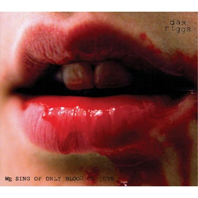 Dax Riggs WE SING OF ONLY BLOOD OR LOVE CD