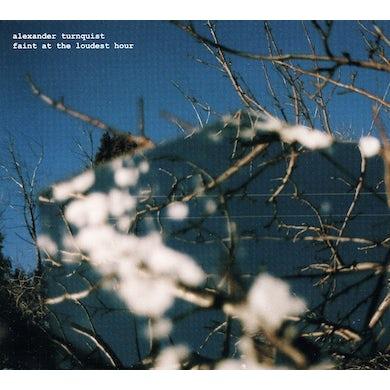 Alexander Turnquist FAINT AT THE LOUDEST HOUR CD