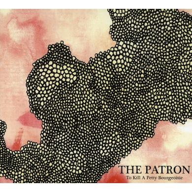 To Kill A Petty Bourgeoisie PATRON CD