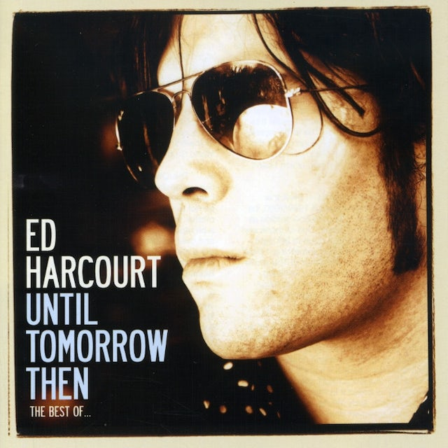 Ed Harcourt UNTIL TOMORROW THEN: THE BEST OF CD