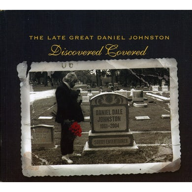 LATE GREAT DANIEL JOHNSTON: DISCOVERED COVERED CD