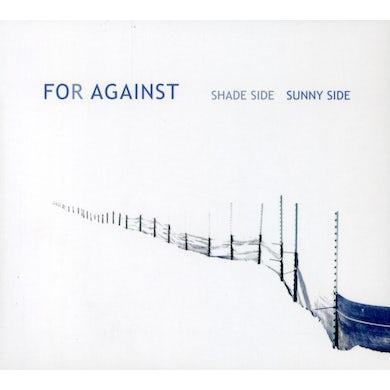 For Against SHADE SIDE SUNNY SIDE CD