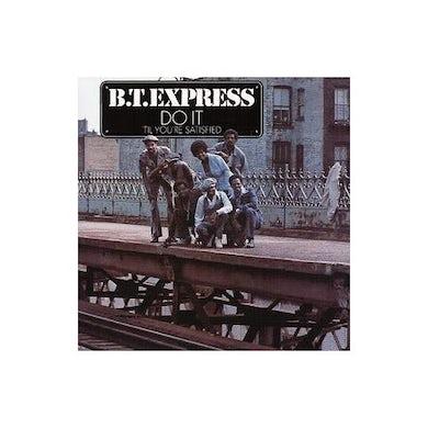 Bt Express DO IT TIL YOU'RE SATISFIED Vinyl Record