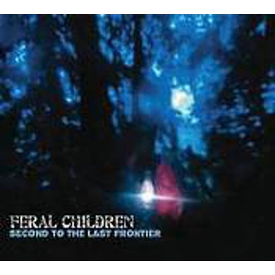 Feral Children SECOND TO THE LAST FRONTIER CD