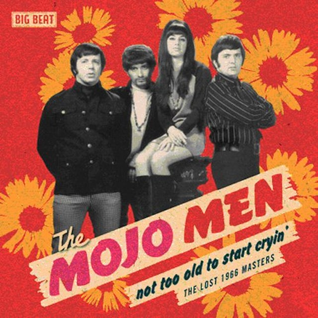 Mojo Men NOT TOO OLD TO START CRYIN': THE LOST 1966 MASTERS CD