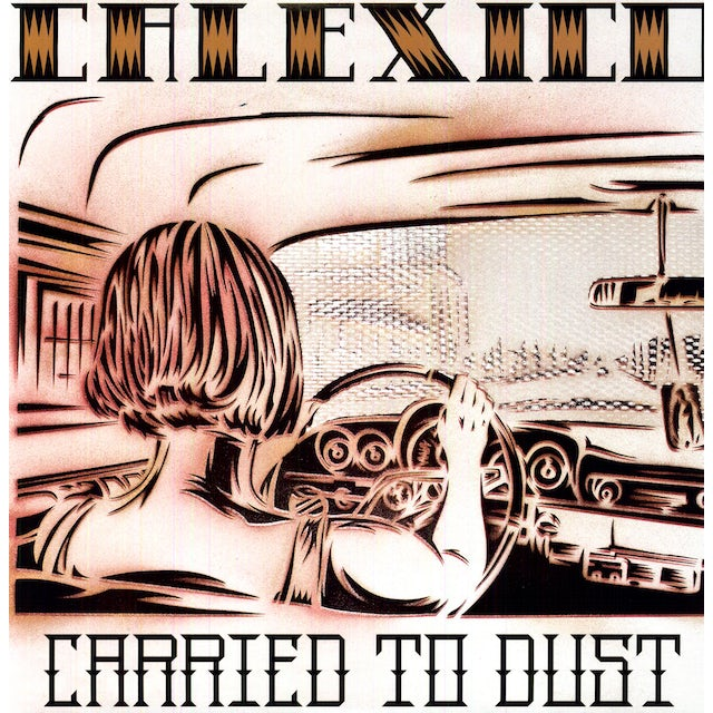 Calexico CARRIED TO DUST Vinyl Record
