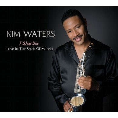 Kim Waters I WANT YOU: LOVE IN THE SPIRIT OF MARVIN CD