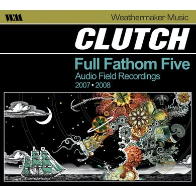 Clutch FULL FATHOM FIVE: AUDIO FIELD RECORDINGS 2007-08 CD