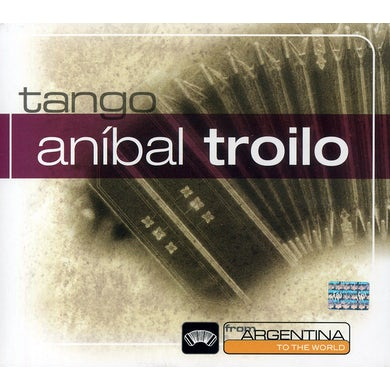 Anibal Troilo FROM ARGENTINA TO THE WORLD CD