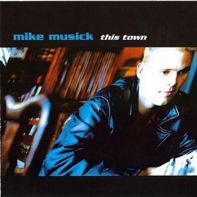 Mike Musick THIS TOWN CD