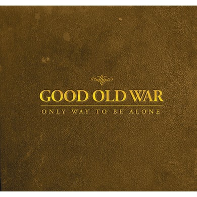 Good Old War ONLY WAY TO BE ALONE CD