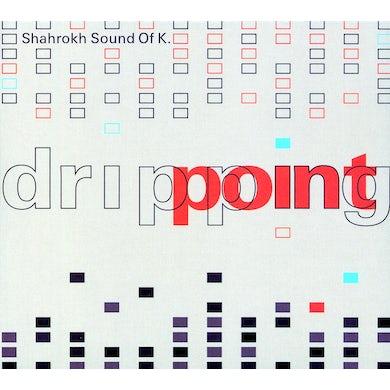 Shahrokh Sound Of K DRIPPING POINT CD
