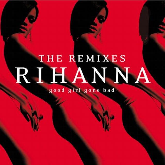 Rihanna GOOD GIRL GONE BAD: THE REMIXES Vinyl Record - Remixes