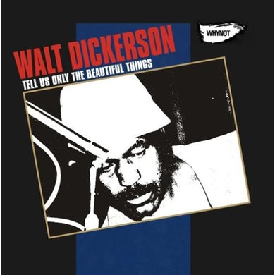 Walt Dickerson TELL US ONLY THE BEAUTIFUL THINGS CD