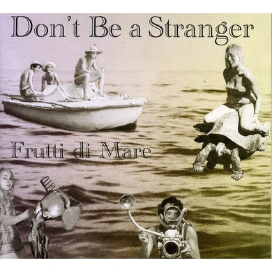 Don't Be A Stranger FRUTTI DI MARE CD