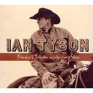 Ian Tyson YELLOWHEAD TO YELLOWSTONE & OTHER LOVE STORIES CD