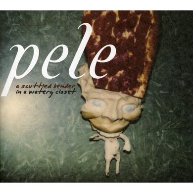 Pele SCUTTLED BENDER IN A WATERY CLOSET CD