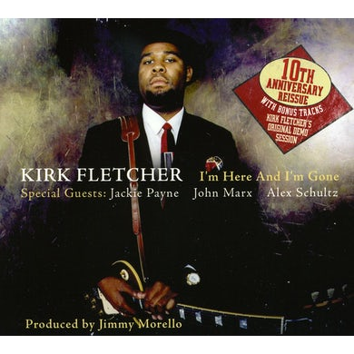Kirk Fletcher I'M HERE & I'M GONE: TENTH ANNIVERSARY CD
