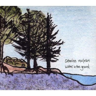 Catherine MacLellan WATER IN THE GROUND CD