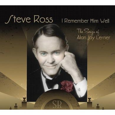 Steve Ross I REMEMBER HIM WELL: THE SONGS OF ALAN JAY LERNER CD