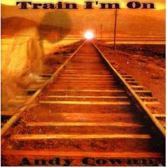 Andy Cowan TRAIN I'M ON CD