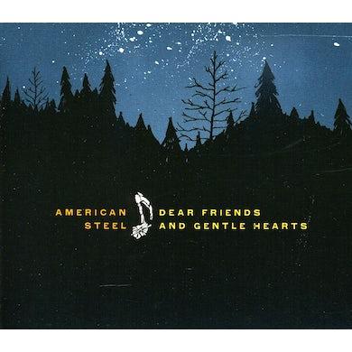 American Steel DEAR FRIENDS & GENTLE HEARTS CD