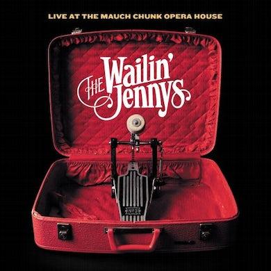Wailin' Jennys LIVE AT THE MAUCH OPERA HOUSE CD