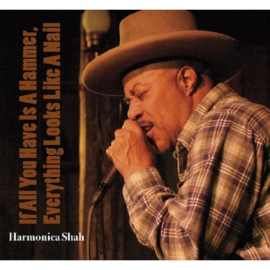 Harmonica Shah IF ALL YOU HAVE IS A HAMMER CD