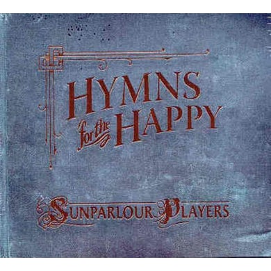 Sunparlour Players HYMNS FOR THE HAPPY CD