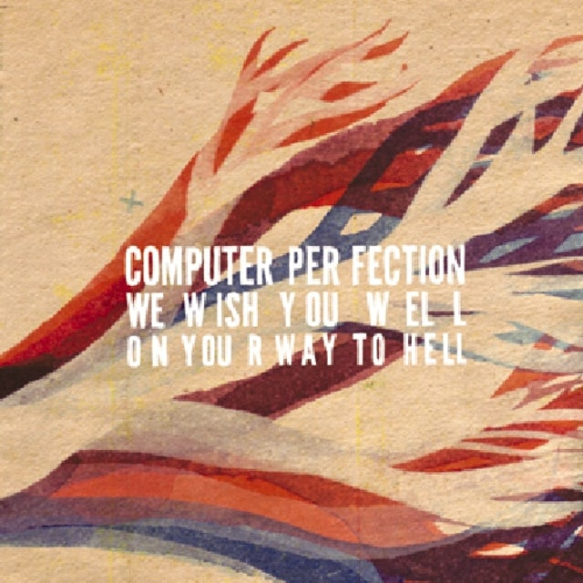 Computer Perfection WE WISH YOU WELL ON YOUR WAY TO HELL CD
