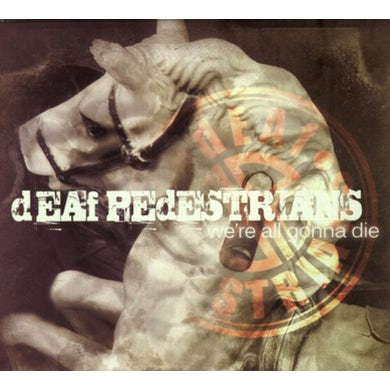 Deaf Pedestrians WE'RE ALL GONNA DIE CD