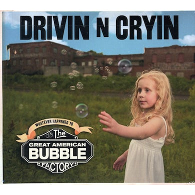 Drivin N Cryin GREAT AMERICAN BUBBLE FACTORY CD